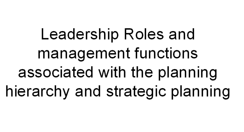 Leadership-Roles-and-management-functions-associated-with-the-planning-hierarchy-and-strategic-planning-NURSING-ADMINISTRATION