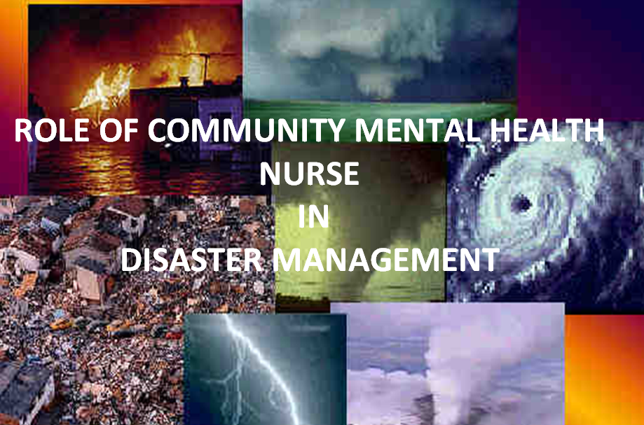 ROLE OF COMMUNITY MENTAL HEALTH NURSE IN DISASTER MANAGEMENT