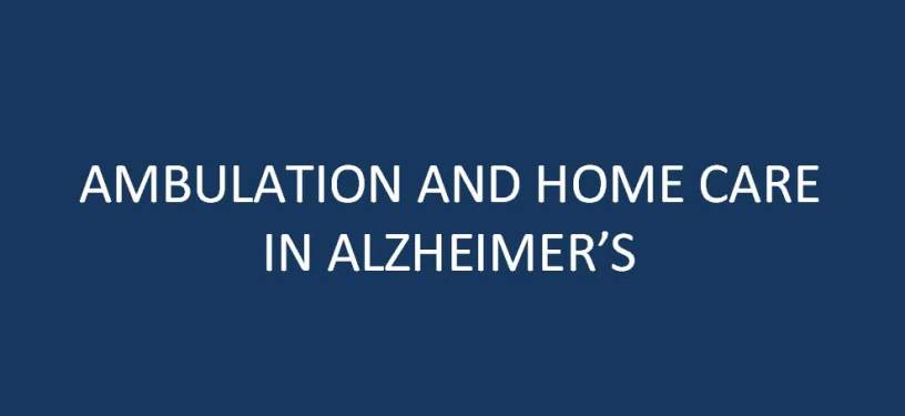 AMBULATION-AND-HOME-CARE-IN-ALZHEIMERS
