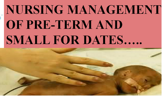 NURSING MANAGEMENT OF PRE-TERM AND SMALL FOR DATES